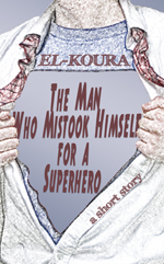 The Man Who Mistook Himself for a Superhero (Cover)