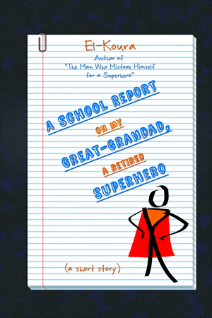 """Cover for """"A School Report on My Great-Grandad, a Retired Superhero"""""""